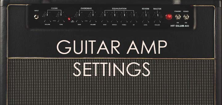 Ultimate Guide to Guitar Amp Settings - Guitar Gear Finder